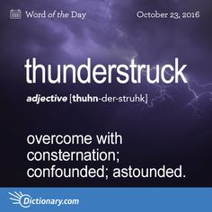 Today's Word of the Day is thunderstruck. Learn its definition, pronunciation, etymology and more. Join over 19 million fans who boost their vocabulary every day.