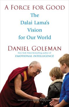 A Force For Good: The Dalai Lama's Vision for Our World by Daniel Goleman