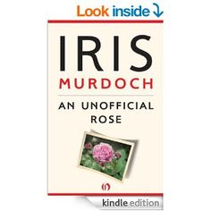 An Unofficial Rose - Kindle edition by Iris Murdoch. Literature & Fiction Kindle eBooks @ Amazon.com.