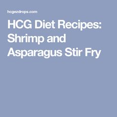 HCG Diet Recipes: Shrimp and Asparagus Stir Fry