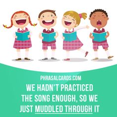 """""""Muddle through"""" means """"to manage to do something despite difficulties"""". Example: We hadn't practiced the song enough, so we just muddled through it."""