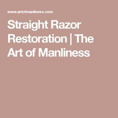 Straight Razor Restoration | The Art of Manliness