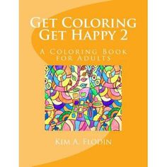 Get Coloring Get Happy 2: A Coloring Book for Adults