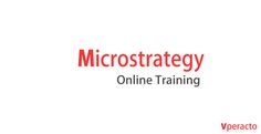 Vperacto will give you the best online MicroStrategy training in the time of your convenience.
