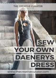 Sew Your Own Daenerys Targaryen Dress - Game of Thrones Sewing Inspiration - The Creative Curator