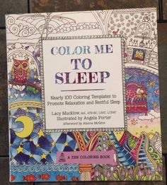 "Color Me To Sleep , by Lacy Mucklow, Illustrated by Angela Porter. ""Nearly 100 coloring templates to promote relaxation and restful sleep."" Each chapter has an informative foreword with sleep and relaxation tips and techniques. Book is high quality Floral, Mandala, Travel, Garden, and Architecture themed (butterflies, gardens, sailboat, beach, fruit trees, birds, flowers, etc.) Book is a bit heavier than the average similar product; paper has a nice weight and tooth. So much fun!"