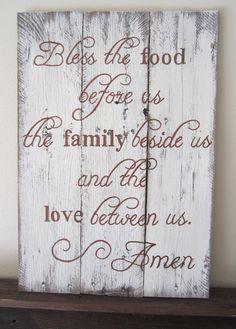 Bless the Food Before Us, the Family Beside Us, and the Love Between Us. Amen Wood Sign by MsDsSigns on Etsy https://www.etsy.com/listing/160019863/bless-the-food-before-us-the-family