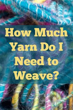 Weaving expert Madelyn van der Hoogt  discusses how much yarn you'll need for a typical #weaving project! #yarn