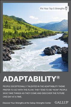 If you prefer to go with the flow and take things as they come, you may have Adaptability as a strength. Discover your strengths at Gallup Strengths Center. www.gallupstrengthscenter.com