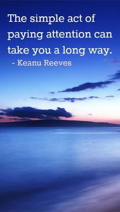 The simple act of paying attention can take you a long way. -Keanu Reeves #quote