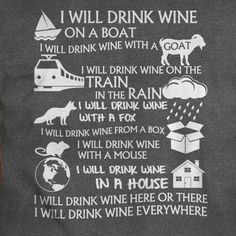 I will drink wine on a boat, I will drink wine with a goat. Sam I am wine rhyme