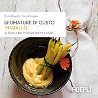 Sfumature di gusto in giallo: 35 ricette per cucinare menu a colori (Italian Edition) by Fausta Lavagna, Download Free, PDF,, topcookbox.com