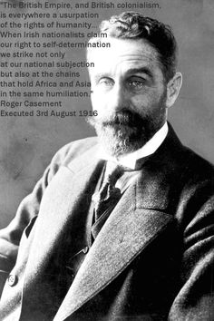 """The British Empire, and British colonialism is everywhere a usurpation of the rights of humanity…"" Roger Casement Source:. Leadership Quotes, Education Quotes, Success Quotes, Cute Quotes, Sad Quotes, Wisdom Quotes, Roger Casement, Easter Rising, Historical Quotes"