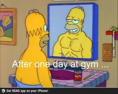 Homer Simpson. After one day at gym ...