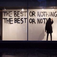 """""""the best or nothing"""""""