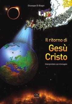 Il ritorno di Gesù Cristo - interpretato con immagini - Giuseppe Di Biagio (Autore)