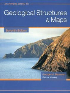 An Introduction to geological structures and maps / G.M. Bennison and K.A. Moseley. London : Hodder Education ; cop. 2003. A concise text that leads students in easy stages from the simplest ideas on geological structures right through to more advanced geological mapping technique. This considerably enlarged seventh edition aims to make the book even more user friendly and bring it into line with present trends inmap syllabuses. This edition includes photographs that will significantly add…