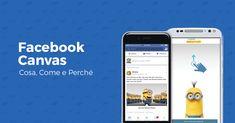 Scopri cosa sono le Facebook Canvas, come si creano e per quali obiettivi utilizzarle.