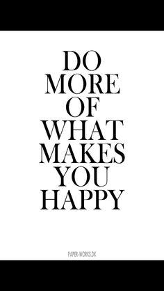 DO MORE OF WHAT MAKES YOU HAPPY. quotes  Eksklusive citat plakater fra www.paper-works.dk. Danmarks største udvalg i citat plakater. GRATIS FRAGT.