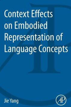 Context Effects on Embodied Representation of Language      Concepts / Jie Yang. -- Amsterdam [etc.] : Elsevier Science, 2013 http://absysnetweb.bbtk.ull.es/cgi-bin/abnetopac01?TITN=497340