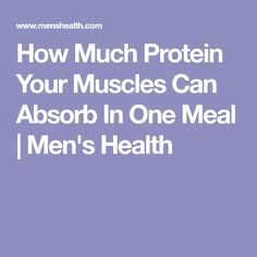 How Much Protein Your Muscles Can Absorb In One Meal | Men's Health
