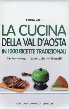 La cucina della Val d'Aosta in 1000 ricette tradizionali