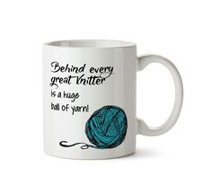 """Do you love to knit or know someone who does? This is the perfect little mug for all those knitting fans out there! It reads, """"Behind every great knitter is a huge ball of yarn!"""". Our 11 oz. mugs are"""