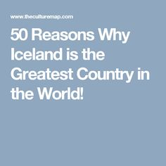 50 Reasons Why Iceland is the Greatest Country in the World!
