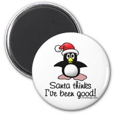 Santa Thinks I've Been Good! Cute Christmas Penguin Fridge Magnet. See more of our cute magnets, funny magnets and funny saying firdge magnets here: http://www.zazzle.com/ironydesign/buttons?dp=252254553165908169&rf=238222968750191371&tc=pinterest