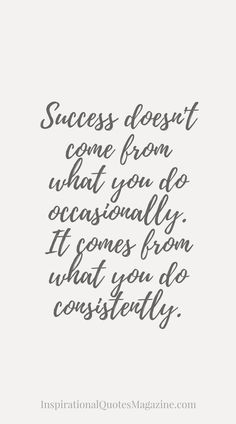 Success doesn't come from what you do occasionally. It comes from what you do consistently