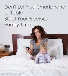 Thought-provoking articles about the importance of protecting family time from smartphones and tablets | Bits of Positivity