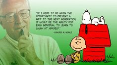 "Charles M. Schultz - "" If I were to be given the opportunity to present a gift to the next generation it would be the ability for each individual to learn to laugh at himself."""