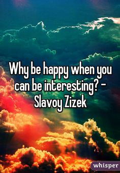 Image result for why be happy when you could be interesting