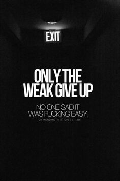 no one said it was f*n easy!......only the weak give up!!!......APPLY THIS TO EVERYTHING!