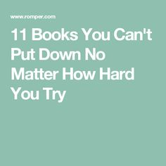 11 Books You Can't Put Down No Matter How Hard You Try