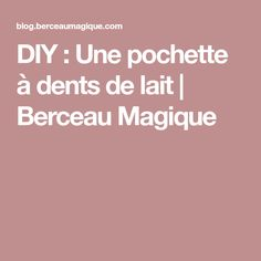 DIY : Une pochette à dents de lait   Berceau Magique