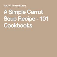 A Simple Carrot Soup Recipe - 101 Cookbooks