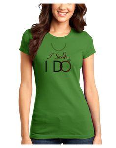 TooLoud I Said I Do - Bride Juniors Petite T-Shirt