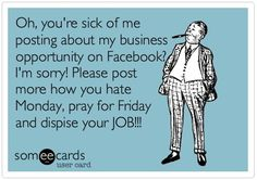 Truth! About posting ads on facebook :) Do you hate Mondays?