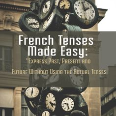 French Tenses Made Easy: Express Past, Present and Future Without Using the Actual Tenses - Talk in French #french #language #grammar