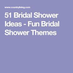 51 Bridal Shower Ideas - Fun Bridal Shower Themes