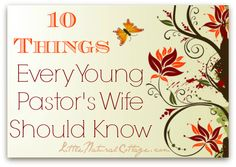 10 Things Every Young Pastor's Wife Should Know - http://www.littlenaturalcottage.com/10-things-every-young-pastors-wife-should-know/