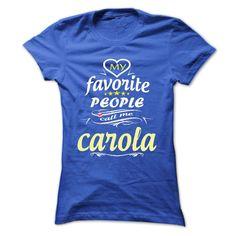 (New Tshirt Deals) My Favorite People Call Me carola- T Shirt Hoodie Hoodies Year Name Birthday Discount Best Hoodies, Funny Tee Shirts