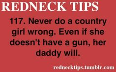 I'm not a redneck or whatever, and i'm not a country girl really at all (Even though my friends think I am) I don't have a gun but my daddy does, and he's not afraid to use it. So watch it. Quotes To Live By, Me Quotes, Funny Quotes, Girl Quotes, Girl Sayings, Humorous Sayings, True Sayings, Horse Quotes, Random Quotes