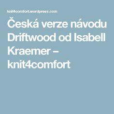 Česká verze návodu Driftwood od Isabell Kraemer – knit4comfort