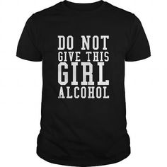 Do Not Give This Girl Alcohol Funny Drinking T-shirt #sunfrogshirt