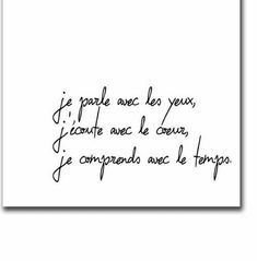 """Franch Quotes : """"I talk with my eyes, I listen with the heart, I understand with time. - The Love Quotes French Phrases, French Words, Words Quotes, Me Quotes, Sayings, Book Quotes, Quote Citation, Statements, Some Words"""