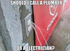 "Pinner says, ""Should I call a plumber or an electrician? Funny real estate house and home humor."" LOL hahaha IDK."