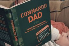 Commando Dad: A Basic Training Manual for the First Three Years of Fatherhood