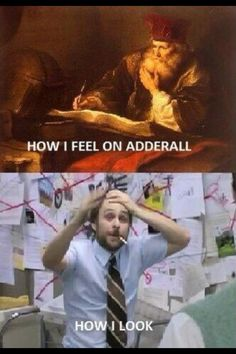 Adderall had me like